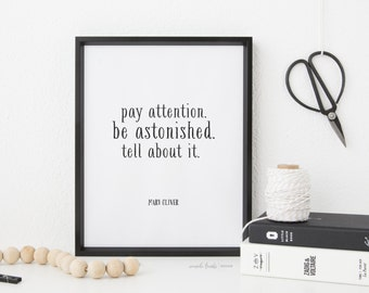 Mary Oliver Quote, Pay Attention, Be Astonished, Tell About it, Instructions for Living A Life, Life Lessons, 5x7, 8x10, 11x14, Art Print