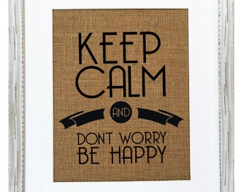 UNFRAMED Keep Calm And Don't Worry Be Happy / Burlap Print Sign 5x7 8x10 / Rustic Country Shabby Chic Vintage Wedding Gift Inspirational