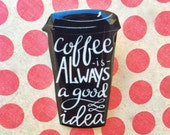 "Handmade ""Coffee is Always A Good Idea"" Black Coffee Cup Silhouette Brooch Pin"