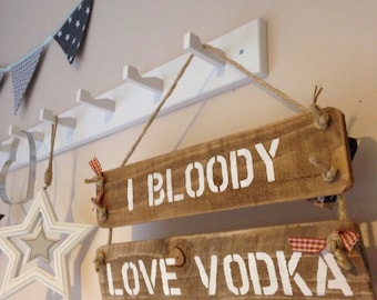 I bloody love vodka hand made wooden sign, perfect for parties, hand on the bar, weddings, functions