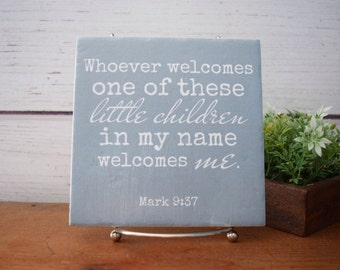 Whoever Welcomes One of these Little Children Mark 9:37 Verse Mothers Day Gift for Foster Parent Quote Sign 6 tile gift for mom
