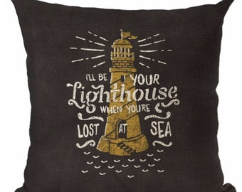 I'll be Your Lighthouse When You're Lost at Sea - Pillow Cover