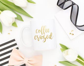 Coffee Crazed Coffee Mug, Gold Foil Mug, Gold Mug, Ceramic Gold Mug, Coffee Mug, White Ceramaic Mug, Gold Foil, Real Gold Foil