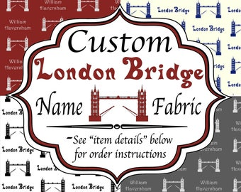 Personalized London Bridge Fabric - Any Name, Phrase, or Quote - 44 Colorlor choices 10 Fonts for a unique sewing project or gift