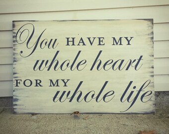 You Have My Whole Heart For My Whole Life Wood Sign, Valetine's Day Gift, Gift for Her, Anniversary Gift, Weddi