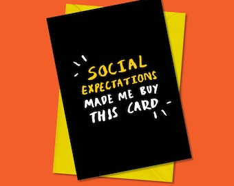 Social expectations made me buy this card - greeting cards - any occasion - funny cards