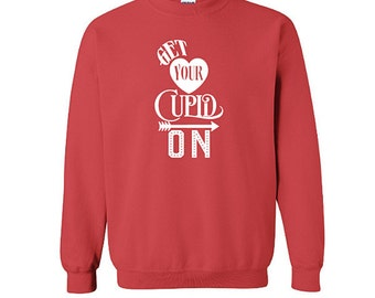 Funny Valentine Sweatshirt, Get Your Cupid On, Valentine Shirt, Cupid Shirt, Cupid Sweatshirt, Funny Shirt, Heart Shirt
