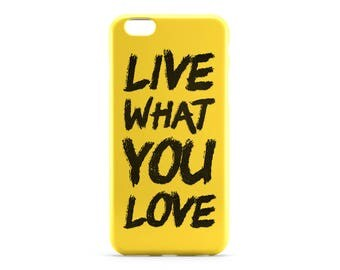 Print Live What You Love iPhone 8 Case iPhone X Case Quote iPhone 7 Plus iPhone 6 Case iPhone 7 Clear iPhone SE Case iPhone 4 Case Galaxy S8