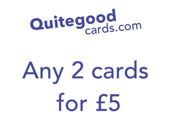 Mix and match any 2 QuiteGoodCards for a fiver