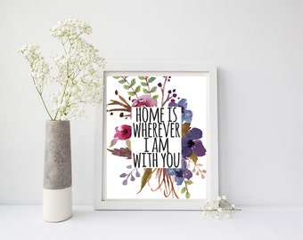 Home Is Wherever I Am With You Print, Living Room Wall Art Decor, Bedroom Wall Art, Love Print, Love Wall Art, Home Wall Art, Floral Print