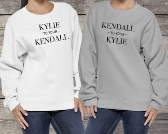 Kendall and Kylie Best Friend Sweatshirts - Kendall To My Kylie Unisex Sweatshirts
