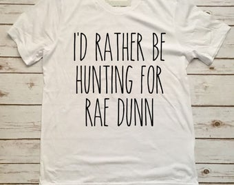 I'd Rather Be Hunting for Rae Dunn - I'd Rather be hunting rae dunn shirt -  rae dunn inspired shirt
