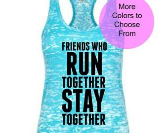 Friends Who Run Together Stay Together. Tank Top Shirt Run Running Walk Race Dash 5k Half Ultra Marathon Training Team Group Runners Event