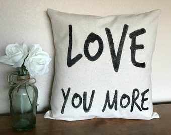 LOVE YOU MORE | Valentine Pillow | Rustic Pillow Cover | Farmhouse Pillow | Multiple Sizes Available | Made To Order