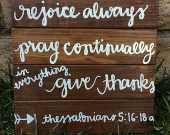 1 Thessalonians 5:16-18a // Rejoice always, pray continually, in everything give thanks // Wooden Sign // Wall Decor