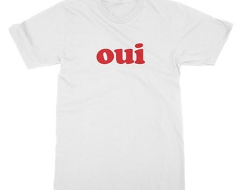 Oui T-shirt - Yes,  Le français, French, France, Paris, Fashion Week, Bon voyage, Travel, See the world Mens Womens Ladies T Shirt Tee