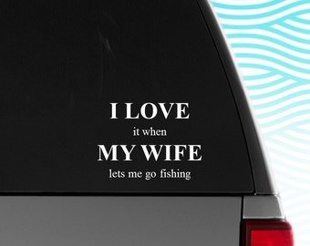 Fishing Decal, I love my wife decal, I love it when my wife lets me go fishing car decal, Fishing Vinyl Decal, Fishing Truck decal