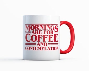 Mornings Are for Coffee and Contemplation Mug - Stranger Things Mug - Stranger Things Coffee Cup - Coworker Coffee Cup - Coworker Mug