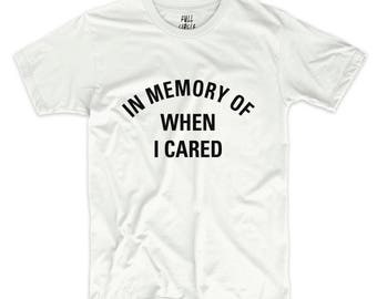 In memory of when I cared T SHIRT WOMENS tee top tank ladies funny vintage fashion black white hipster kawaii feminist grunge goth S M L XL