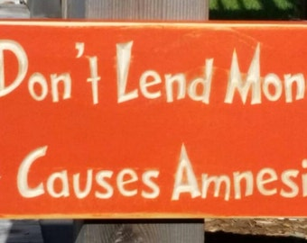 I don't lend Money Sign It causes amnesia ,Gift For Dad,Gift for Grandpa,I don't lend money sign, Kids reminder, Loan Money,I'm not a bank.