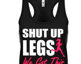 Running tank ~ Workout Tank~Shut up legs- We got this
