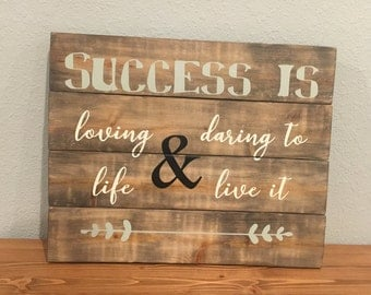 Success is loving life & daring to live it/ Pallet sign