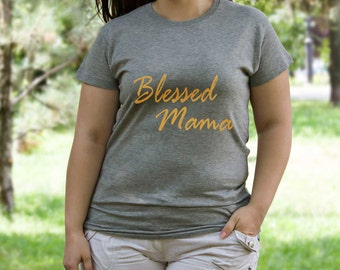 Blessed Mama Shirt Mom Shirt Mama Shirt Blessed Shirt Blessed Mom Shirt Blessed Mommy Shirt Blessed Momma Shirt Gift for Mom Mom Tee PA1033