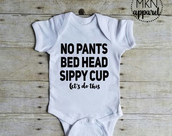 No Pants Bed Head Sippy Cup Let's Do This Bodysuit, Cute Baby Bodysuit, Cute Baby Onesie, Cute Baby Shirt