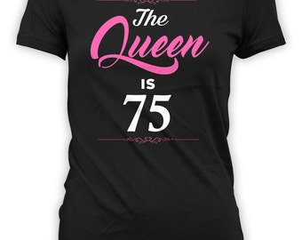 Custom Birthday Shirt 75th Birthday Gifts For Her Personalized TShirt Bday Present Bday B Day The Queen Is 75 Years Old Ladies Tee - BG265