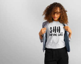 Shh No One Cares,Funny Gifts,Funny Tops,Gifts For Her,Teen Girl Gifts,Pajama Top,Novelty Shirt,Novelty Gifts,Sassy Gifts,Cynical Gifts