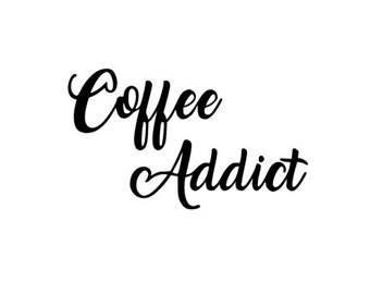 COFFEE ADDICT - Quality Vinyl Decal; Yeti Decal, Car Decal, Tumbler Decal, Coffee Decals, Tea Decals, Fuel, Fast Shipping!