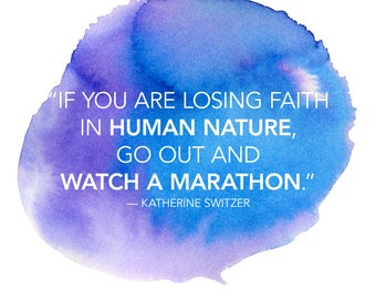 If you are losing Faith in Human nature go out and watch a marathon. Motivational Printable Poster