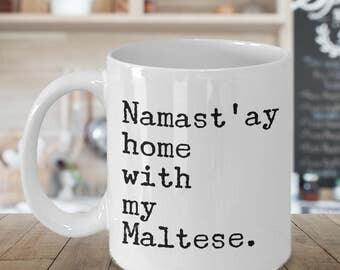 Maltese Mug - Maltese Dog - Maltese Gifts - Namast'ay Home With My Maltese Coffee Mug Ceramic Tea Cup Gift for Maltese Lovers