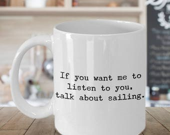 Sailing Coffee Mug - Sailing Gifts for Dad - Sailing Gag Gifts - Sailing Gifts for Women - Funny Mugs - Dad Gifts - I Love Sailing Mug