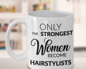 Hair Stylist Gift - Gifts for Hairdresser - Hairdresser Mug - Only the Strongest Women Become Hairstylists Coffee Mug