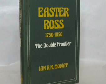 Easter Ross 1750 - 1850. Ian R.M. Mowat. 1st. Edition