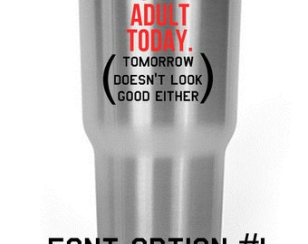 Can't Adult Today Decal Yeti/RTIC/Corksicle/Ozark Cup