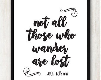Not all those who wander are lost - J.R.R Tolkien Lord of the Rings Quote