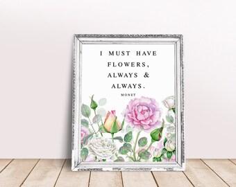 I Must Have Flowers, Always & Always Print, Claude Monet Print, Quote Print, Floral Print, Monet Print, Roses Print, Wall Art, Printable
