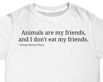 Vegan, Animals are My Friends, George Bernard Shaw Quote, Vegetarian, T-Shirt, Environment, Ethical, Moral, Plant Based Diet, Animal Lovers