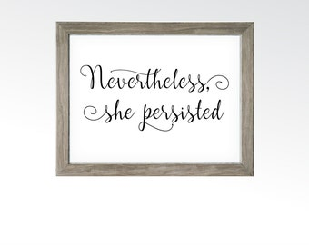 Nevertheless She Persisted Sign - Elizabeth Warren & Hillary Clinton - Women United Political Democrat Art - INSTANT DOWNLOAD digital