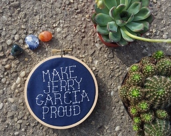 "Hand Embroidered ""Make Jerry Garcia Proud"" 4 Inch Hoop"