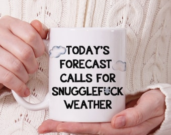 Coffee Mug Today's Forcast Calls For Snugglef*ck Weather Funny Coffee Mug, Rude Mug, Adult Mug, Adult Gift,