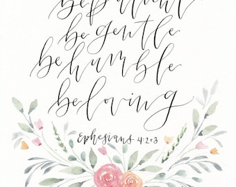 Be Patient, Be Gentle, Be Humble, Be Loving Print