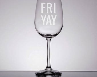 Fri-Yay Wine Glass, Etched Wine Glass, Friday Wine Glass, Fri-Yay, Gifts for Her, Sandblasted Glass, TGIF Wine, Engraved Gift, Friyay
