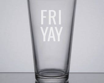 FRIYAY Pint Glass, TGIF Pint Glass, Etched Beer Glass, Sandblasted Glass, Friday Pint Glass, TGIF Beer, Engraved Glass, Custom Pint