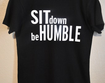 Sit Down, Be Humble (Adult S)