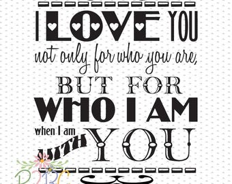 I love you not  for who you are but for who I am, SVG, DXF, PNG, Eps, Vector files for Silhouette, Cricut, Cutting Machines, Commercial Use