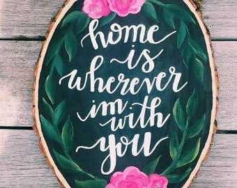 Hand lettered Wood Slice Art | Home is Wherever I'm With You | Painted Wood Round Art| Housewarming Gift | Modern Caligraphy