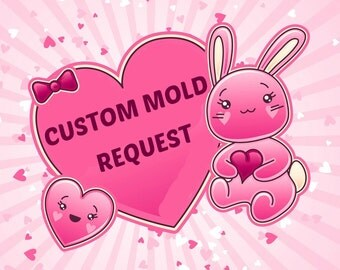 SALE Custom Mold Request Please Read The Listing First